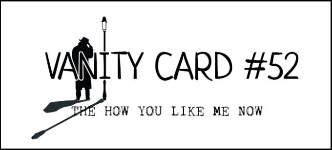 VanityCard52TheHowYouLikeMeNow